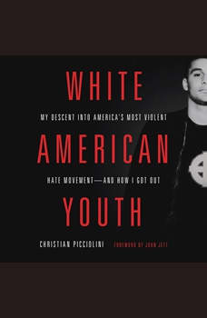 White American Youth: My Descent into America's Most Violent Hate Movement--and How I Got Out, Christian Picciolini