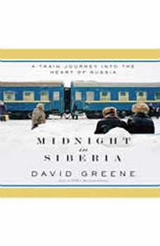 Midnight in Siberia: A Train Journey into the Heart of Russia, David Greene