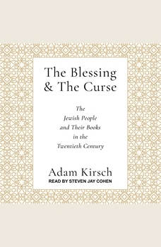 The Blessing and the Curse: The Jewish People and Their Books in the Twentieth Century, Adam Kirsch