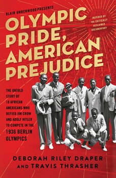 Olympic Pride, American Prejudice: The Untold Story of 18 African Americans Who Defied Jim Crow and Adolf Hitler to Compete in the 1936 Berlin Olympics, Deborah Riley Draper