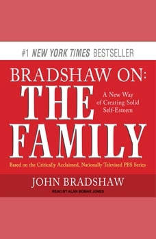 Bradshaw On: The Family: A New Way of Creating Solid Self-Esteem, John Bradshaw