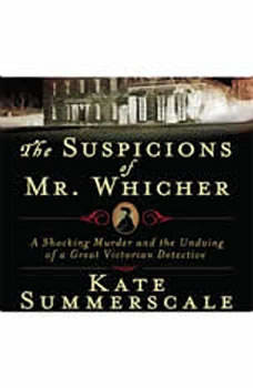 The Suspicions of Mr. Whicher: A Shocking Murder and the Undoing of a Great Victorian Detective, Kate Summerscale