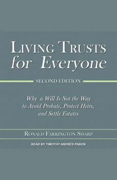 Living Trusts for Everyone: Why a Will Is Not the Way to Avoid Probate, Protect Heirs, and Settle Estates (Second Edition), Ronald Farrington Sharp