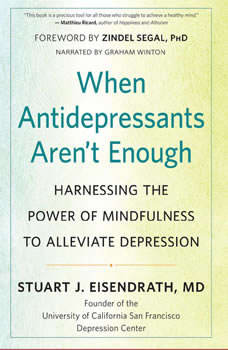 When Antidepressants Aren't Enough: Harnessing the Power of Mindfulness to Alleviate Depression, Zindel V. Segal