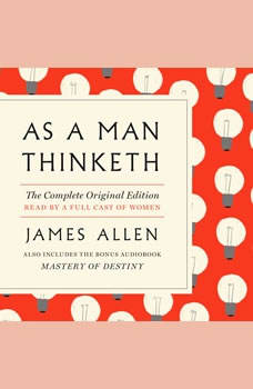As a Man Thinketh: The Complete Original Edition: With the Bonus Book Mastery of Destiny (A GPS Guide to Life) With the Bonus Book Mastery of Destiny (A GPS Guide to Life), James Allen