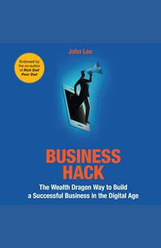 Business Hack: The Wealth Dragon Way to Build a Successful Business in the Digital Age, John Lee