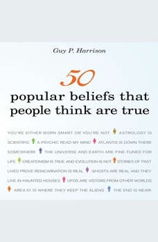 50 Popular Beliefs That People Think Are True, Guy P Harrison
