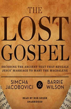 The Lost Gospel: Decoding the Ancient Text That Reveals Jesus Marriage to Mary the Magdalene, Simcha Jacobovici; Barrie Wilson