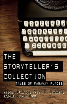 The Storytellers' Collection: Tales of Faraway Places, Melody Carlson