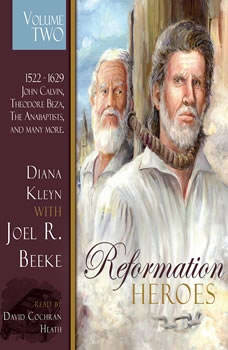 Reformation Heroes Volume Two: 1522 - 1629 John Calvin, Theodore Beza, The Anabaptists, and many more, Diana Kleyn
