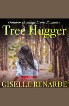 Tree Hugger: Outdoor Bondage Erotic Romance, Giselle Renarde