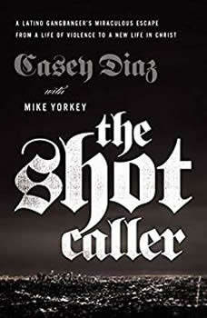The Shot Caller: A Latino Gangbangera€™s Miraculous Escape from a Life of Violence to a New Life in Christ A Latino Gangbangera€™s Miraculous Escape from a Life of Violence to a New Life in Christ, Casey Diaz
