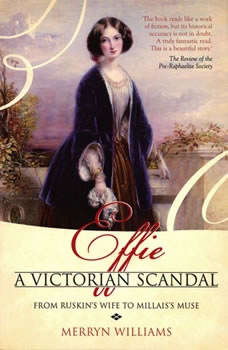 Effie: A Victorian Scandal - From Ruskin's Wife to Millais's Muse, Merryn Williams