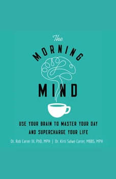 The Morning Mind: Use Your Brain to Master Your Day and Supercharge Your Life, Dr. Robert Carter III