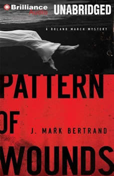 Pattern of Wounds: A Roland March Mystery, J. Mark Bertrand