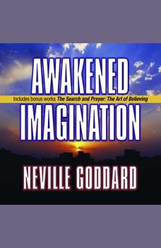 Awakened Imagination: Includes The Search and Prayer, Neville Goddard