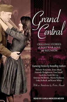 Grand Central: Original Stories of Postwar Love and Reunion Original Stories of Postwar Love and Reunion, Melanie Benjamin