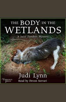 The Body in the Wetlands: A Jazzi Zanders Mystery, Book Two, Judi Lynn