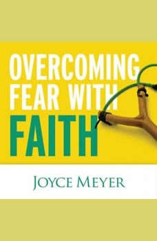 Overcoming Fear with Faith, Joyce Meyer