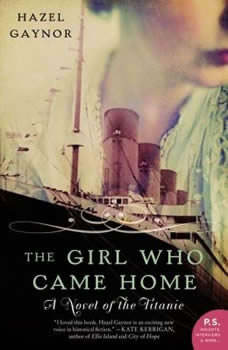 The Girl Who Came Home: A Novel of the Titanic, Hazel Gaynor