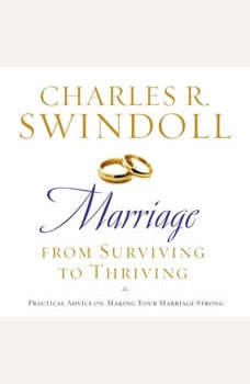 Marriage: From Surviving to Thriving: Practical Advice on Making Your Marriage Strong Practical Advice on Making Your Marriage Strong, Charles R. Swindoll