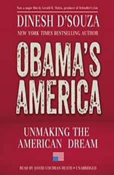 Obamas America: Unmaking the American Dream, Dinesh DSouza