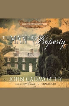 The Man of Property: Book One of The Forsyte Saga Book One of The Forsyte Saga, John Galsworthy
