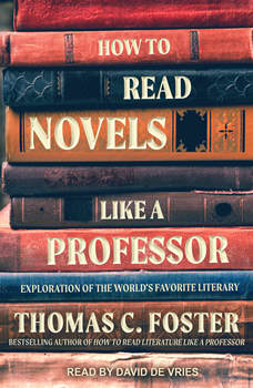 How to Read Novels Like a Professor: A Jaunty Exploration of the World's Favorite Literary Form, Thomas C. Foster