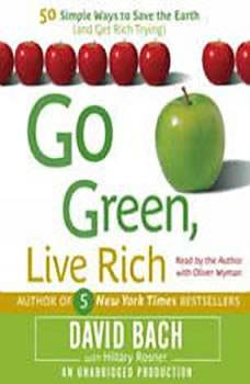 Go Green, Live Rich: 50 Simple Ways to Save the Earth and Get Rich Trying 50 Simple Ways to Save the Earth and Get Rich Trying, David Bach
