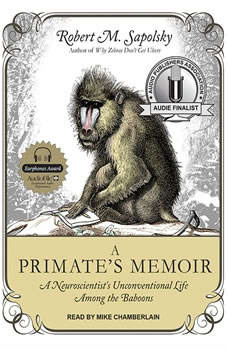 A Primate's Memoir: A Neuroscientist's Unconventional Life Among the Baboons, Robert M. Sapolsky