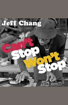Can't Stop Won't Stop: A History of the Hip-Hop Generation, Jeff Chang