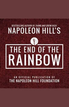 The End of the Rainbow:An Official Publication of the Napoleon Hill Foundation, Napoleon Hill