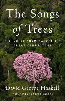 The Songs of Trees: Stories from Nature's Great Connectors, David George Haskell