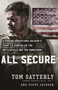 All Secure: A Special Operations Soldier's Fight to Survive on the Battlefield and the Homefront, Tom Satterly