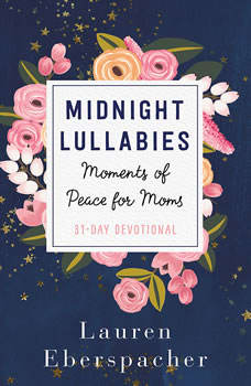Midnight Lullabies: Moments of Peace for Moms Moments of Peace for Moms, Lauren Eberspacher