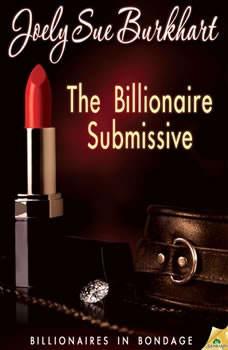 The Billionaire Submissive, Joely Sue Burkhart