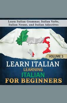 Learn Italian: Learning Italian for Beginners, 3: Learn Italian Grammar, Italian Verbs, Italian Nouns, and Italian Adjectives, Language Academy