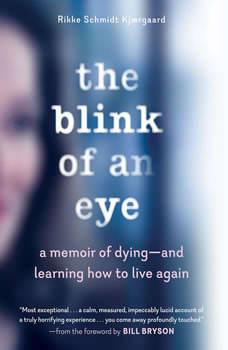 The Blink of an Eye: A Memoir of Dying--and Learning How to Live Again, Rikke Schmidt Kjargaard