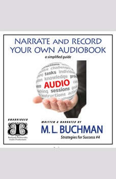 Narrate and Record Your Own Audiobook: a Simplified Guide, M. L. Buchman