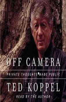 Off Camera: Private Thoughts Made Public Private Thoughts Made Public, Ted Koppel