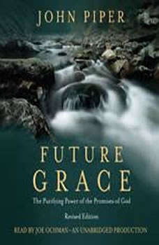 Future Grace, Revised Edition: The Purifying Power of the Promises of God, John Piper