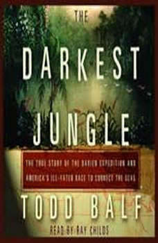The Darkest Jungle: The True Story of the Darien Expedition and America's Ill-Fated Race to Connect the Seas The True Story of the Darien Expedition and America's Ill-Fated Race to Connect the Seas, Todd Balf
