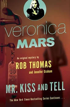 Veronica Mars (2): An Original Mystery by Rob Thomas: Mr. Kiss and Tell, Rob Thomas