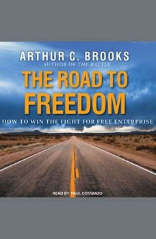 The Road to Freedom: How to Win the Fight for Free Enterprise, Arthur C. Brooks