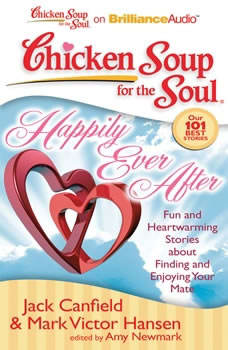 Chicken Soup for the Soul: Happily Ever After: 101 Fun and Heartwarming Stories about Finding and Enjoying Your Mate 101 Fun and Heartwarming Stories about Finding and Enjoying Your Mate, Jack Canfield
