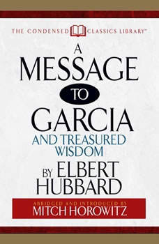 A Message to Garcia: And Treasured Wisdom, Elbert Hubbard