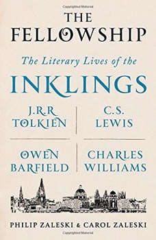 The Fellowship: The Literary LIves of the Inklings: J.R.R. Tolkien, C.S. Lewis, Owen Barfield, Charles Williams The Literary LIves of the Inklings: J.R.R. Tolkien, C.S. Lewis, Owen Barfield, Charles Williams, Philip Zaleski