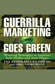 Guerrilla Marketing Goes Green: Winning Strategies to Improve Your Profits and Your Planet, Jay Conrad Levinson