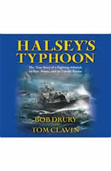 Halsey's Typhoon: The True Story of a Fighting Admiral, an Epic Storm, and an Untold Rescue, Bob Drury