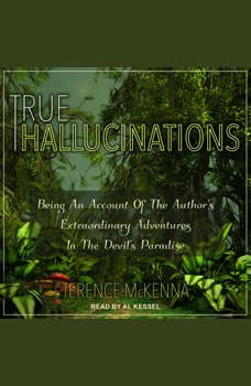 True Hallucinations: Being an Account of the Author's Extraordinary Adventures in the Devil's Paradise, Terence McKenna